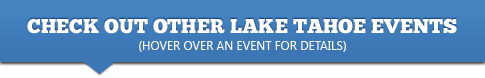 Check out other Tahoe Events! (Hover over an event for details)